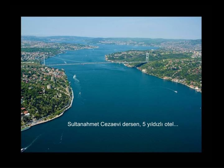 Sultanahmet Cezaevi dersen, 5 yıldızlı otel...