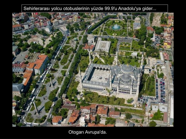 Sehirlerarası yolcu otobuslerinin yüzde 99.9'u Anadolu'ya gider...