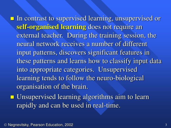 In contrast to supervised learning, unsupervised or