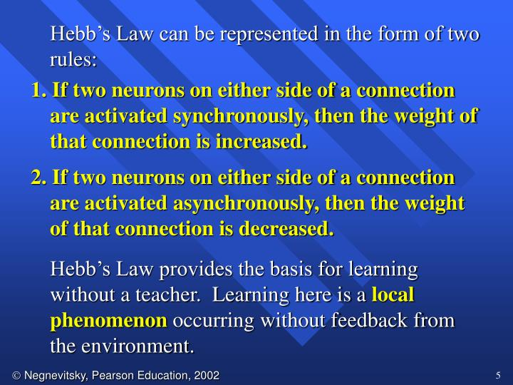 Hebb's Law can be represented in the form of two rules: