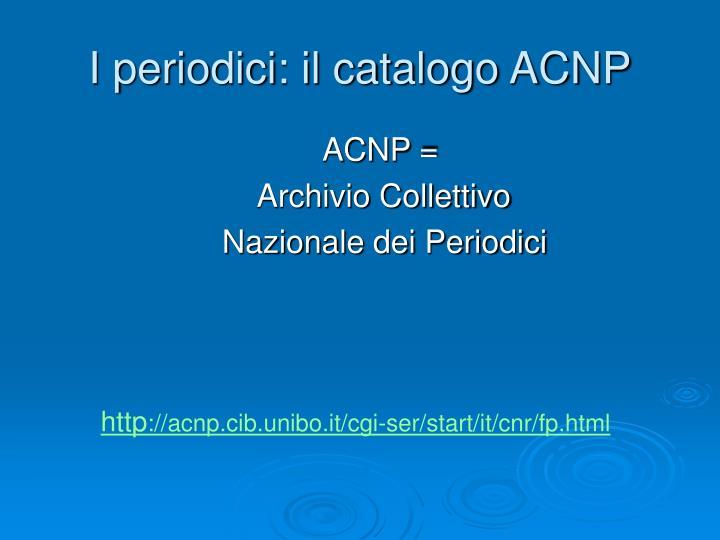 I periodici: il catalogo ACNP