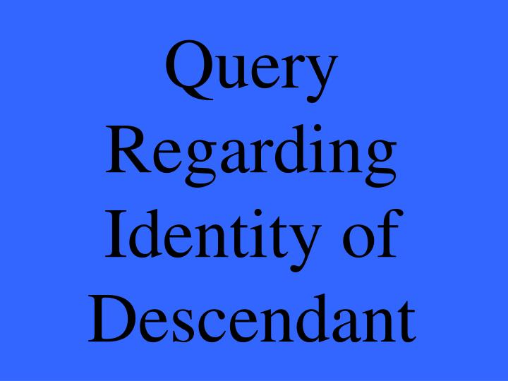 Query Regarding Identity of Descendant