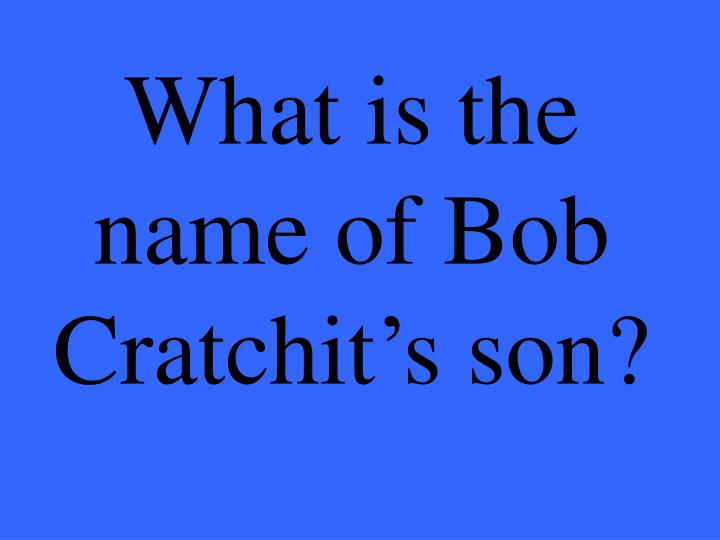 What is the name of Bob Cratchit's son?