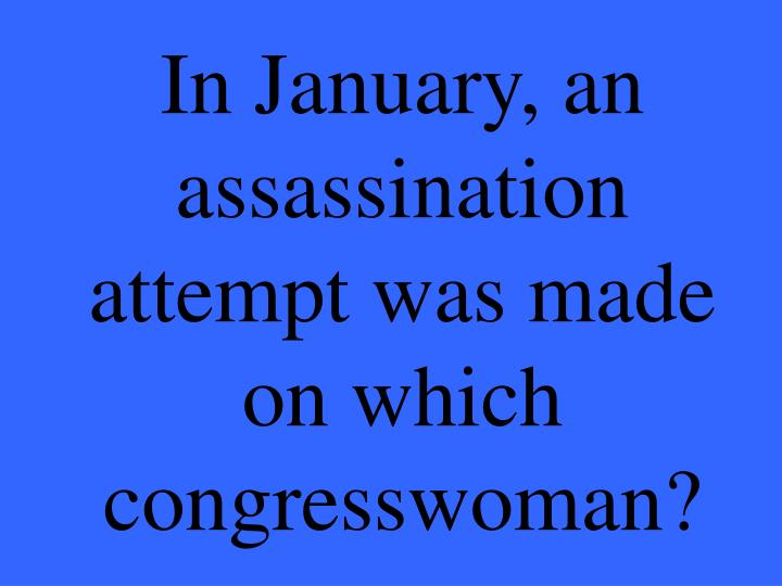 In January, an assassination attempt was made on which congresswoman?