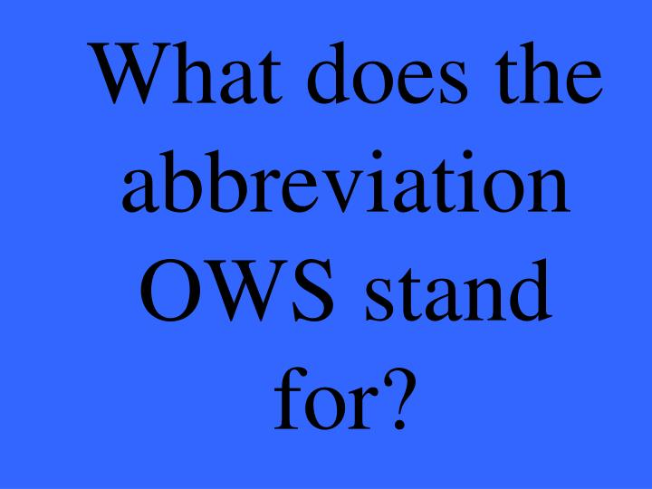 What does the abbreviation OWS stand for?