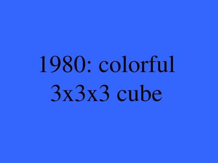 1980: colorful 3x3x3 cube