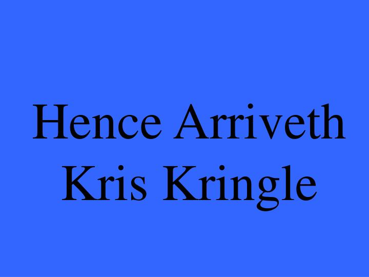Hence Arriveth Kris Kringle