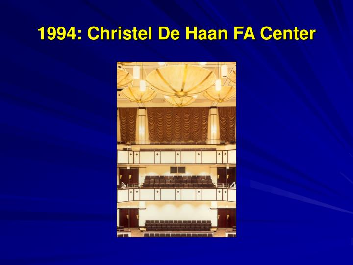 1994: Christel De Haan FA Center