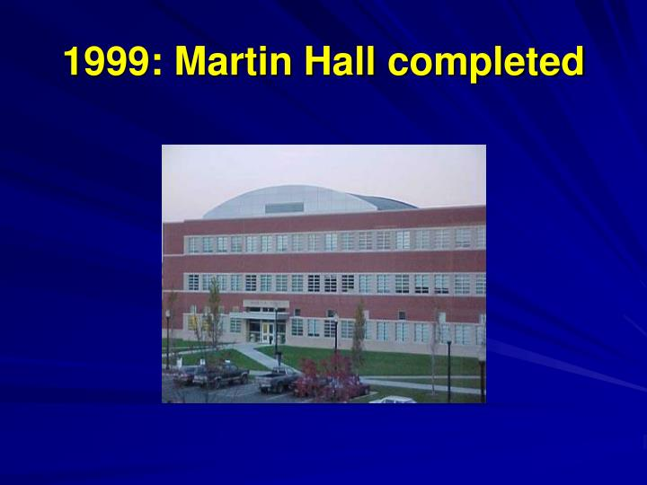 1999: Martin Hall completed
