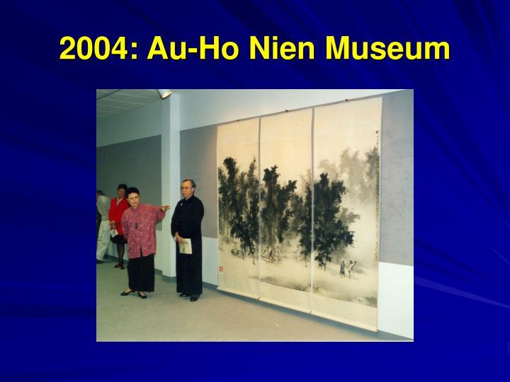 2004: Au-Ho Nien Museum