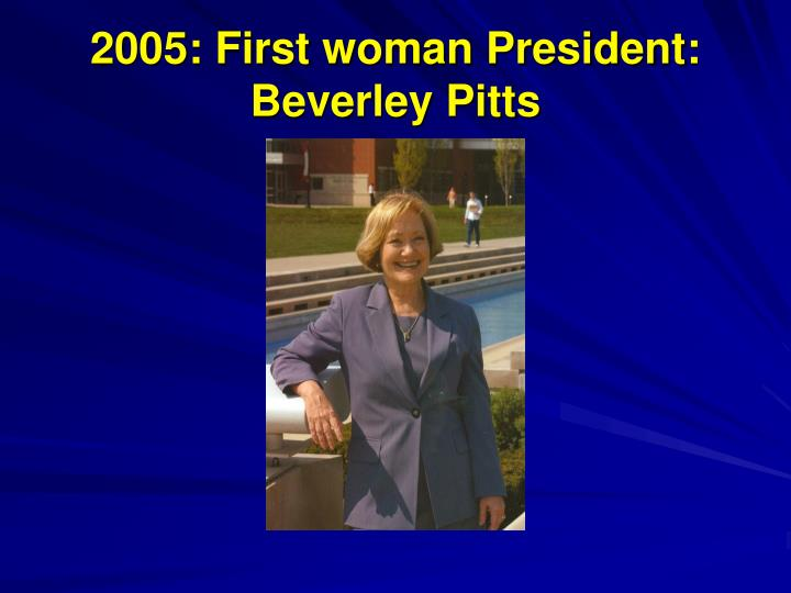 2005: First woman President: Beverley Pitts