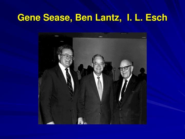 Gene Sease, Ben Lantz,  I. L. Esch
