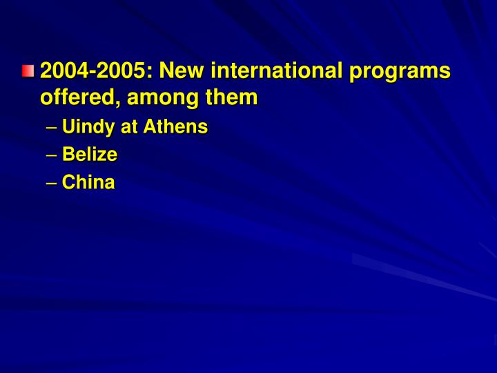 2004-2005: New international programs offered, among them
