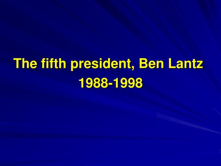 The fifth president, Ben Lantz