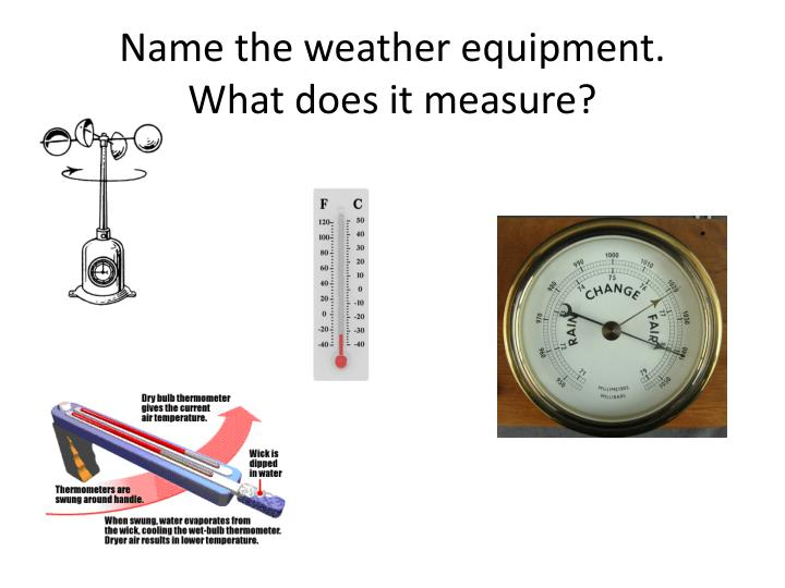 Name the weather equipment.