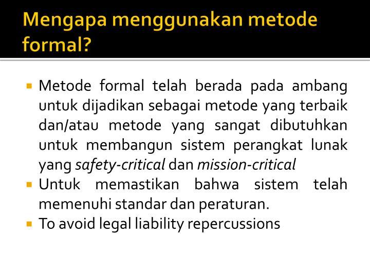 Mengapa menggunakan metode formal?
