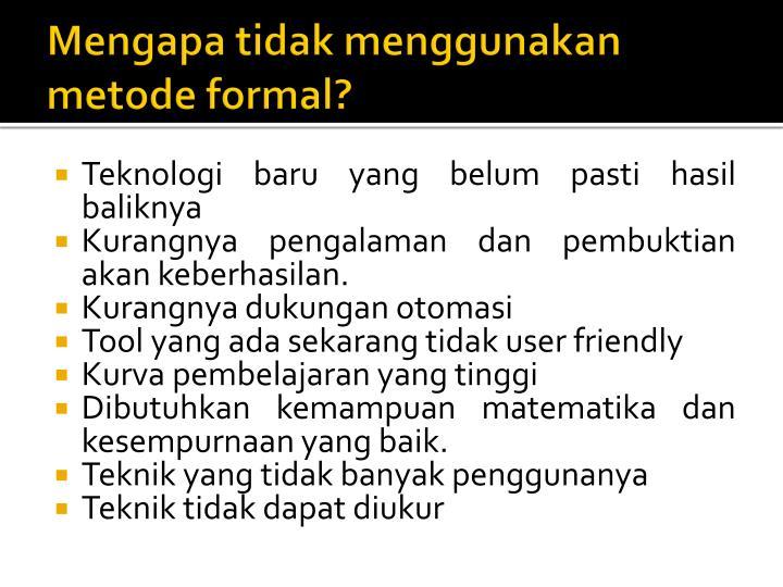 Mengapa tidak menggunakan metode formal?