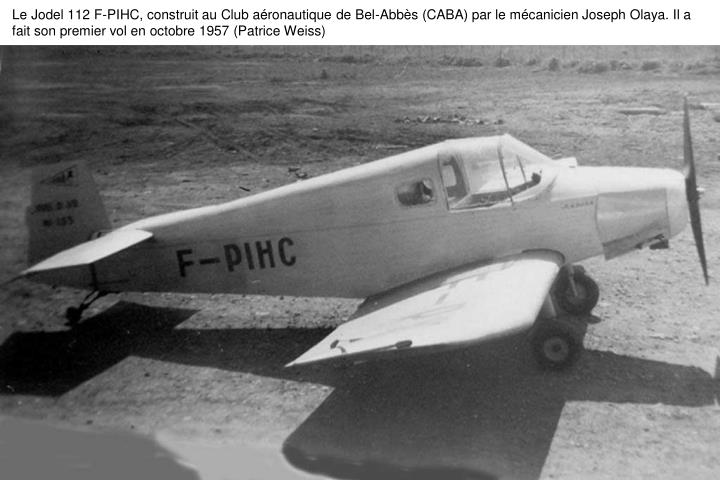 Le Jodel 112 F-PIHC, construit au Club aéronautique de Bel-Abbès (CABA) par le mécanicien Joseph Olaya. Il a fait son premier vol en octobre 1957 (Patrice Weiss)