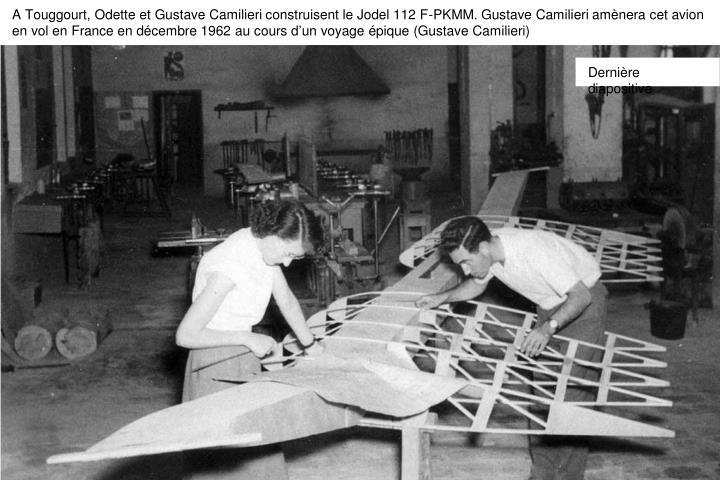 A Touggourt, Odette et Gustave Camilieri construisent le Jodel 112 F-PKMM. Gustave Camilieri amènera cet avion en vol en France en décembre 1962 au cours d