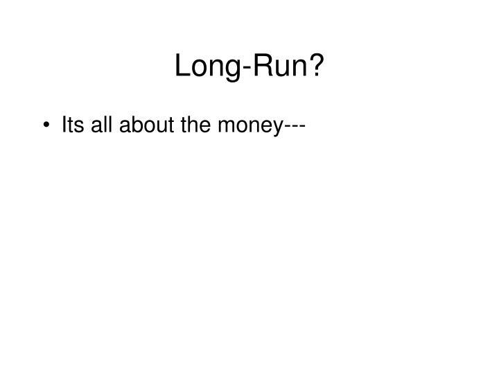 Long-Run?