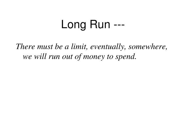 Long Run ---