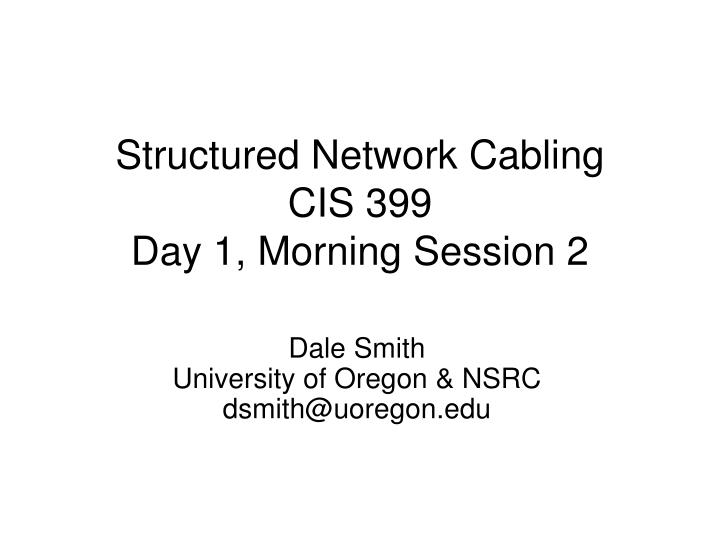 Structured network cabling cis 399 day 1 morning session 2