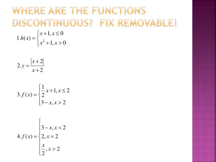 Where are the functions discontinuous?  Fix removable!