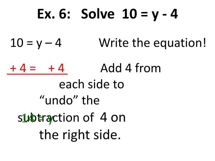 Ex. 6:   Solve  10 =