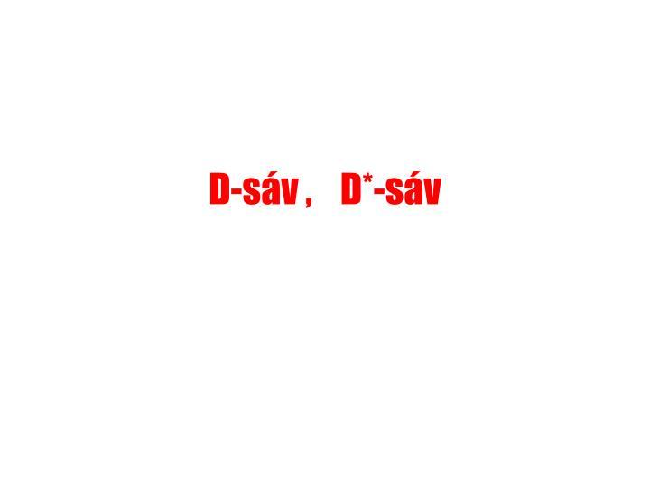 D-sáv ,    D*-sáv