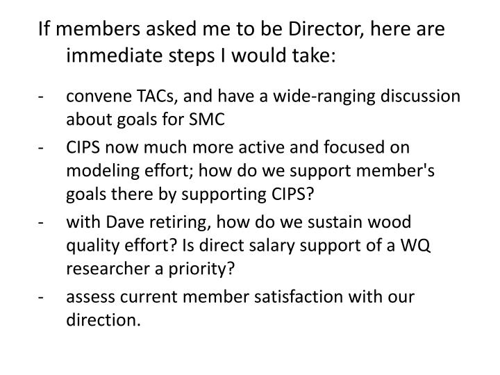 If members asked me to be Director, here are immediate steps I would take: