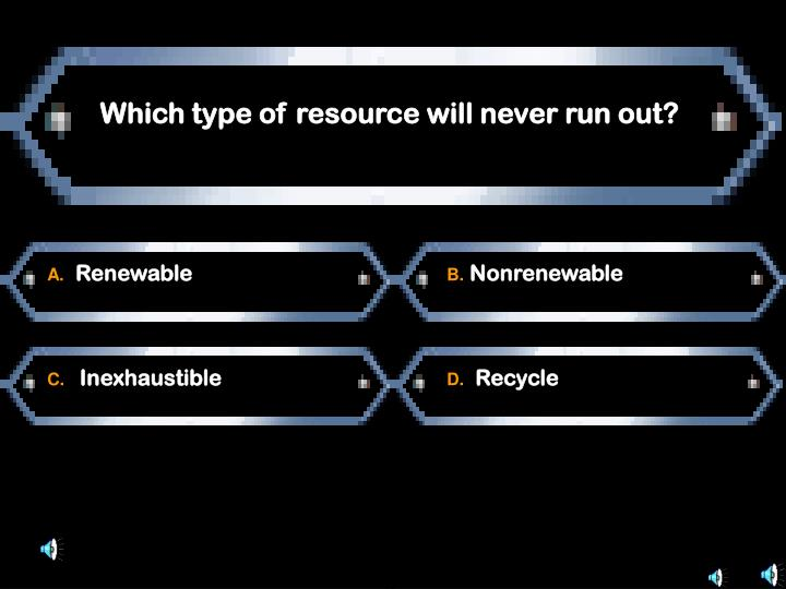 Which type of resource will never run out?