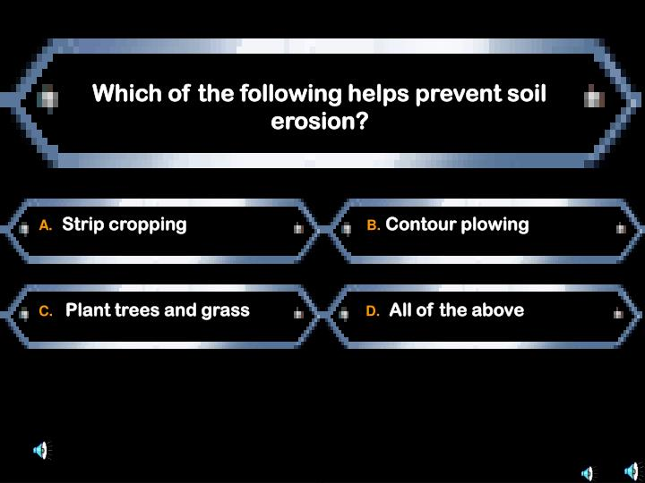 Which of the following helps prevent soil erosion?