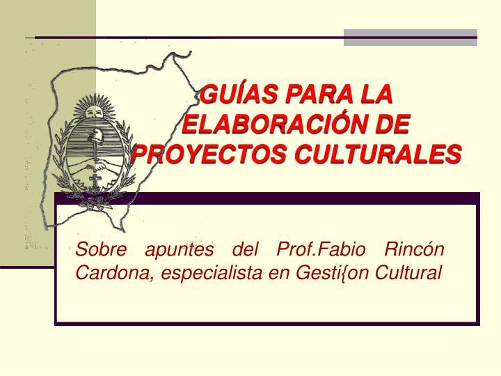 GUÍAS PARA LA ELABORACIÓN DE PROYECTOS CULTURALES