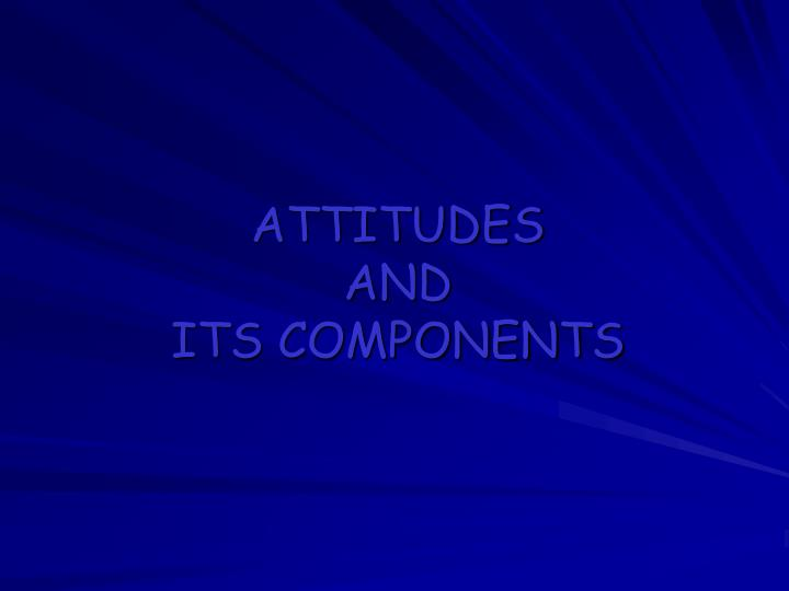 Attitudes and its components
