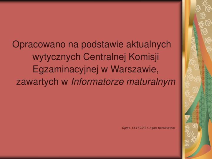 Opracowano na podstawie aktualnych wytycznych Centralnej Komisji Egzaminacyjnej w Warszawie, zawartych w