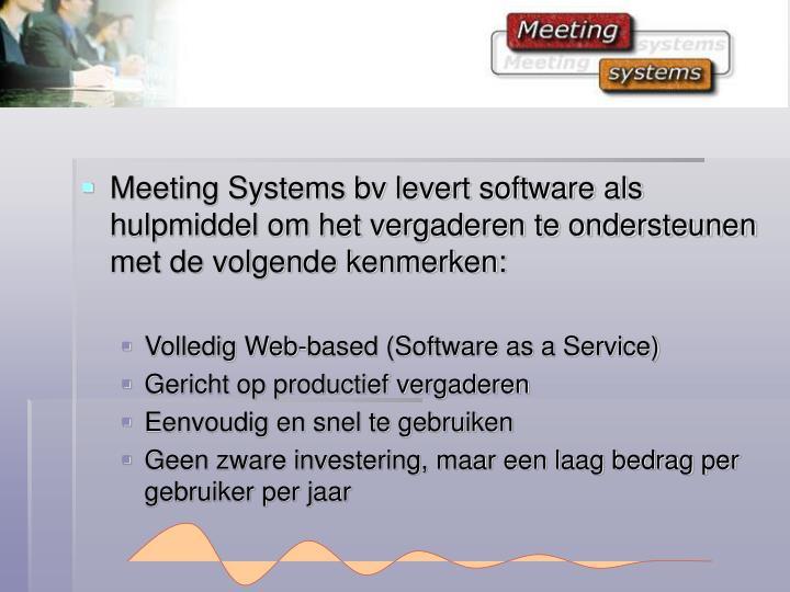 Meeting Systems bv levert software als hulpmiddel om het vergaderen te ondersteunen met de volgende kenmerken: