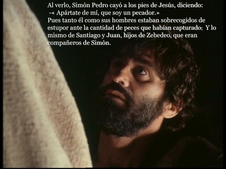 Al verlo, Simón Pedro cayó a los pies de Jesús, diciendo: