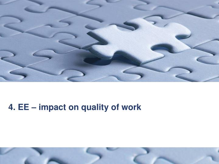 4. EE – impact on quality of work
