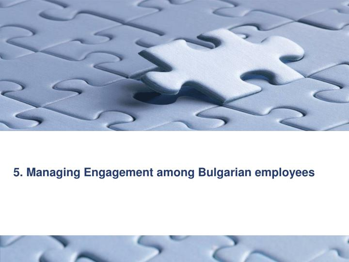 5. Managing Engagement among Bulgarian employees