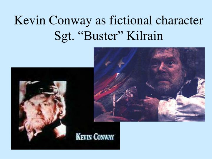 "Kevin Conway as fictional character Sgt. ""Buster"" Kilrain"