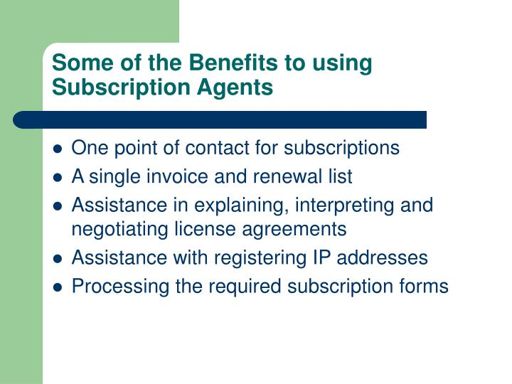 Some of the Benefits to using Subscription Agents