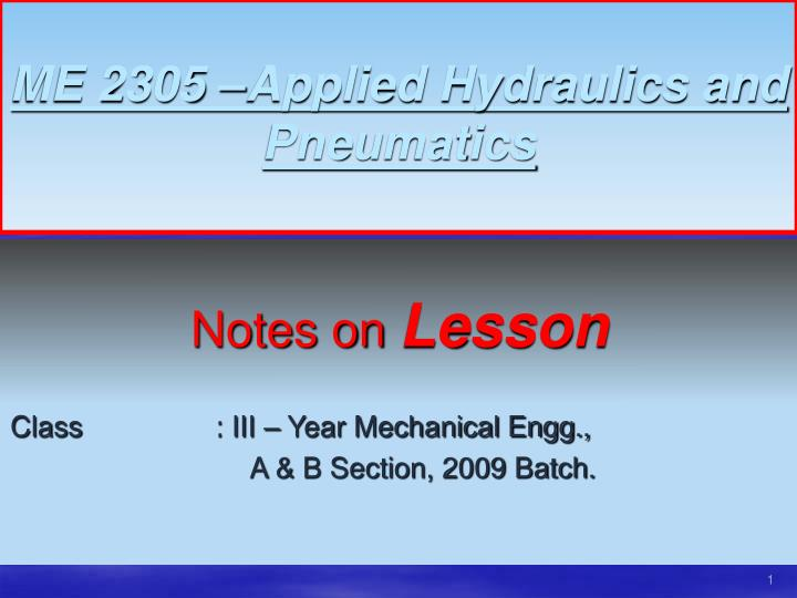 ME 2305 –Applied Hydraulics and Pneumatics