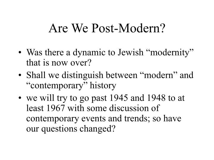 Are We Post-Modern?