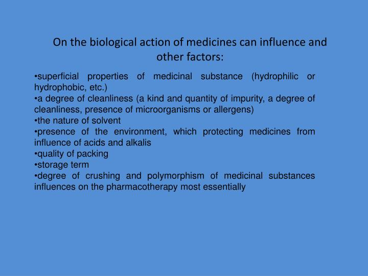 On the biological action of medicines can influence and other factors: