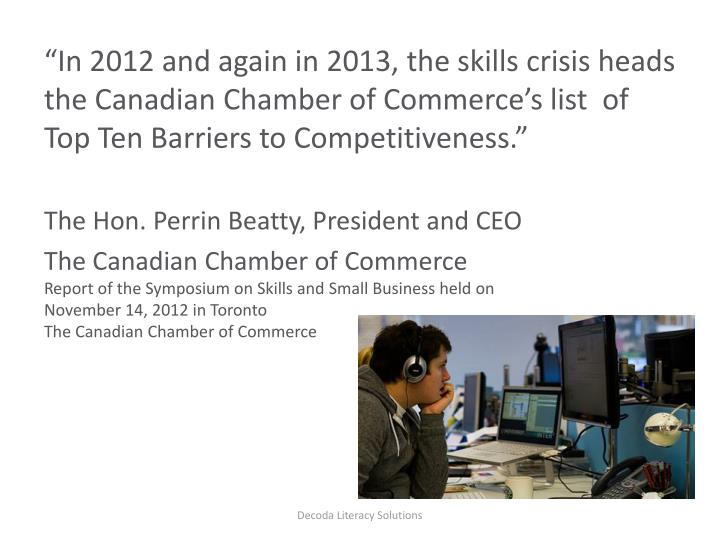 """In 2012 and again in 2013, the skills crisis heads the Canadian Chamber of Commerce's list  of Top Ten Barriers to Competitiveness."""