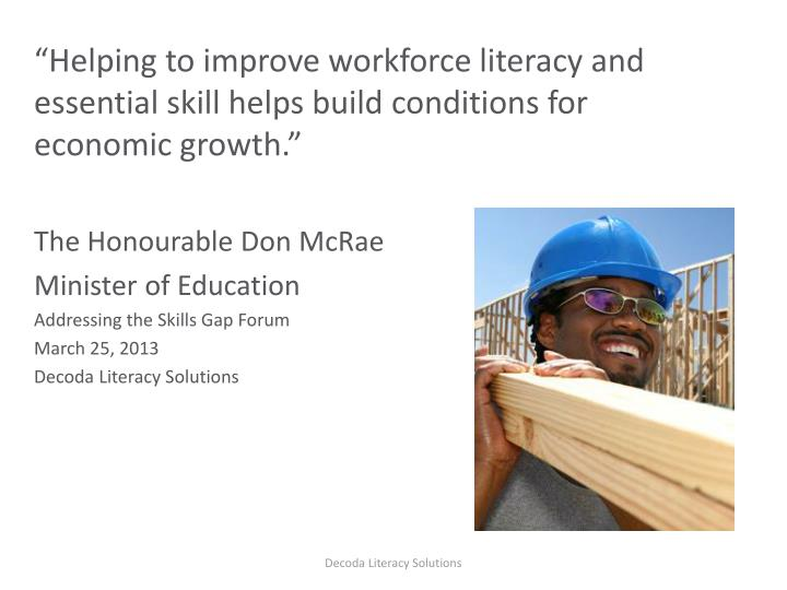 """Helping to improve workforce literacy and essential skill helps build conditions for economic gro..."