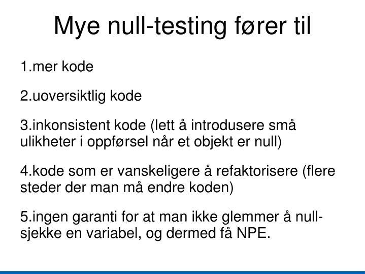 Mye null-testing fører til