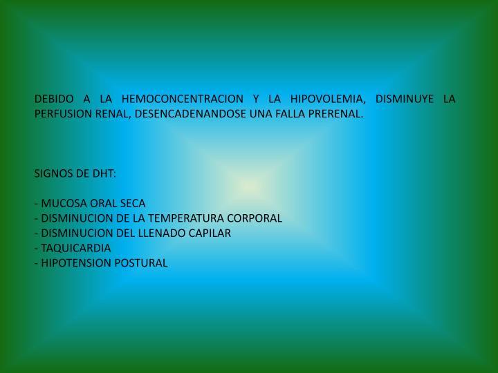 DEBIDO A LA HEMOCONCENTRACION Y LA HIPOVOLEMIA, DISMINUYE LA PERFUSION RENAL, DESENCADENANDOSE UNA FALLA PRERENAL.