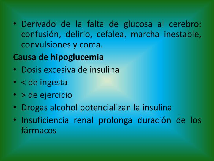 Derivado de la falta de glucosa al cerebro: confusión, delirio, cefalea, marcha inestable, convulsiones y coma.