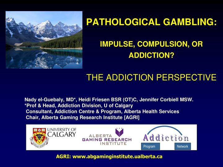 Pathological gambling impulse compulsion or addiction the addiction perspective
